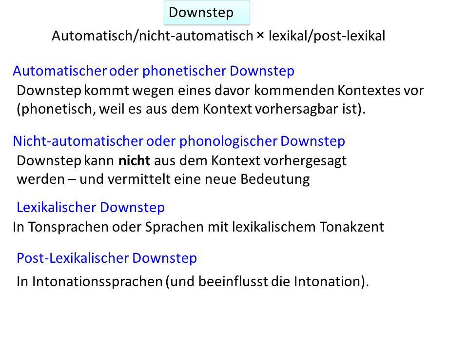 DownstepAutomatisch/nicht-automatisch × lexikal/post-lexikal. Automatischer oder phonetischer Downstep.