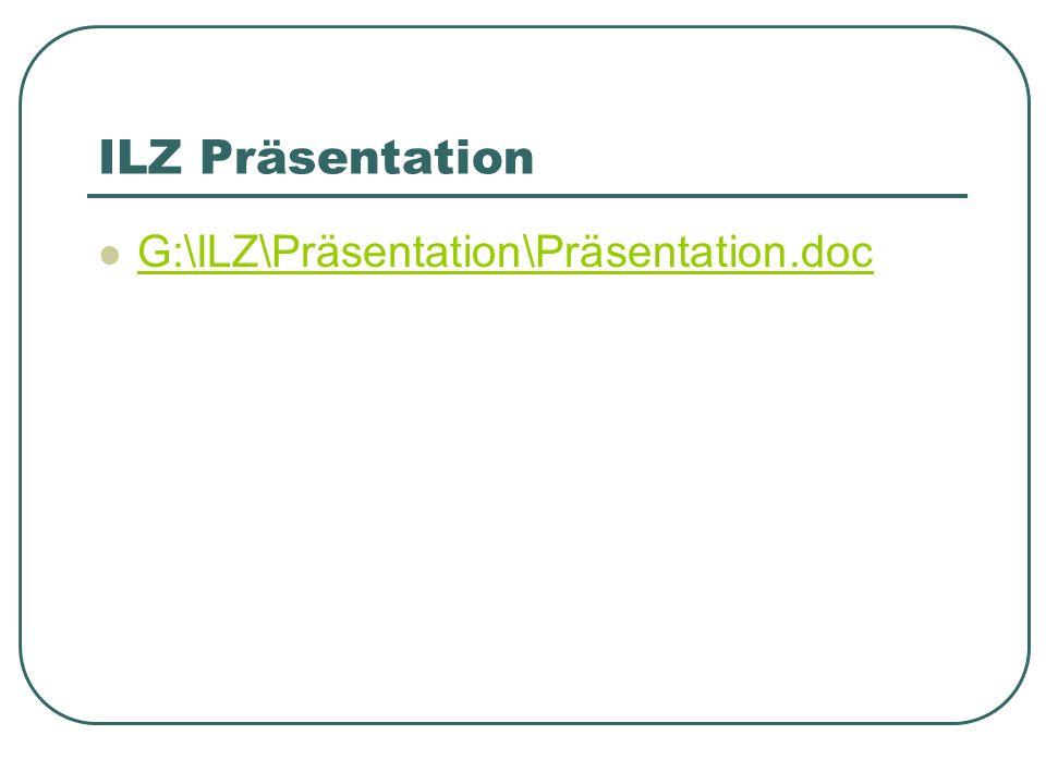 ILZ Präsentation G:\ILZ\Präsentation\Präsentation.doc