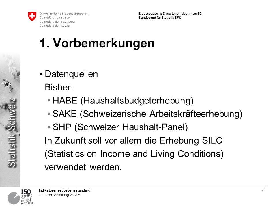 1. Vorbemerkungen Datenquellen Bisher: HABE (Haushaltsbudgeterhebung)