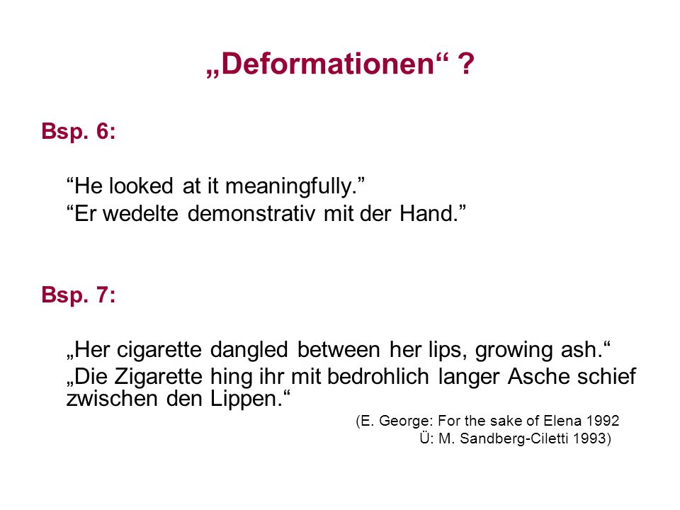 """Deformationen Bsp. 6: He looked at it meaningfully."
