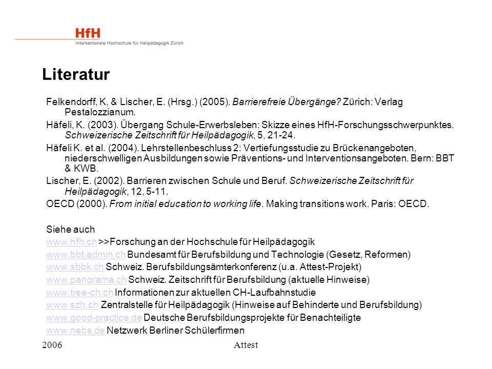Literatur Felkendorff, K, & Lischer, E. (Hrsg.) (2005). Barrierefreie Übergänge Zürich: Verlag Pestalozzianum.