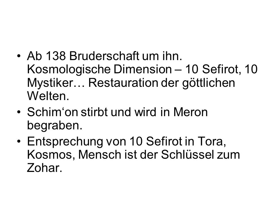 Ab 138 Bruderschaft um ihn. Kosmologische Dimension – 10 Sefirot, 10 Mystiker… Restauration der göttlichen Welten.