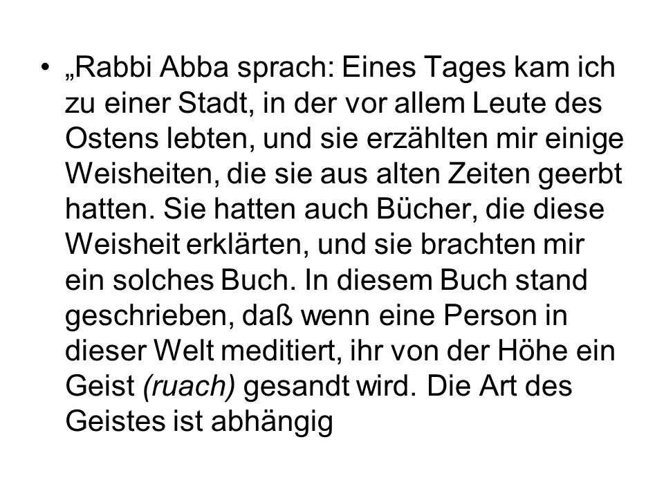 """""""Rabbi Abba sprach: Eines Tages kam ich zu einer Stadt, in der vor allem Leute des Ostens lebten, und sie erzählten mir einige Weisheiten, die sie aus alten Zeiten geerbt hatten."""