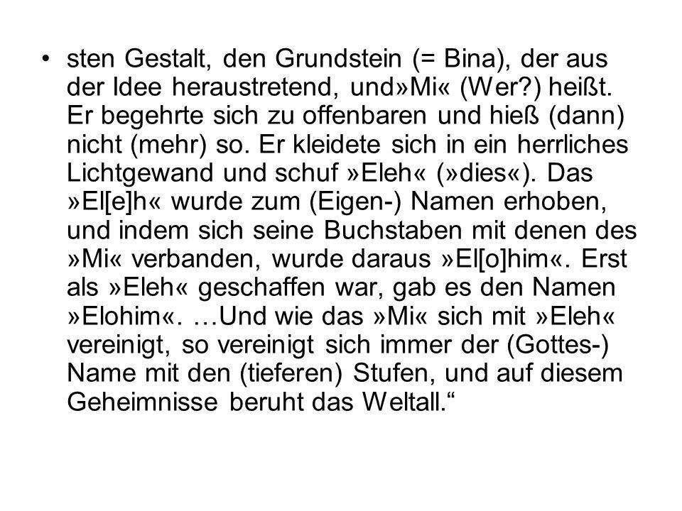 sten Gestalt, den Grundstein (= Bina), der aus der Idee heraustretend, und»Mi« (Wer ) heißt.