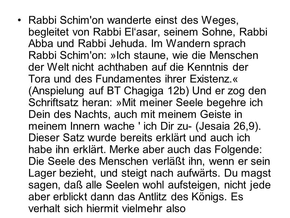 Rabbi Schim on wanderte einst des Weges, begleitet von Rabbi El'asar, seinem Sohne, Rabbi Abba und Rabbi Jehuda.