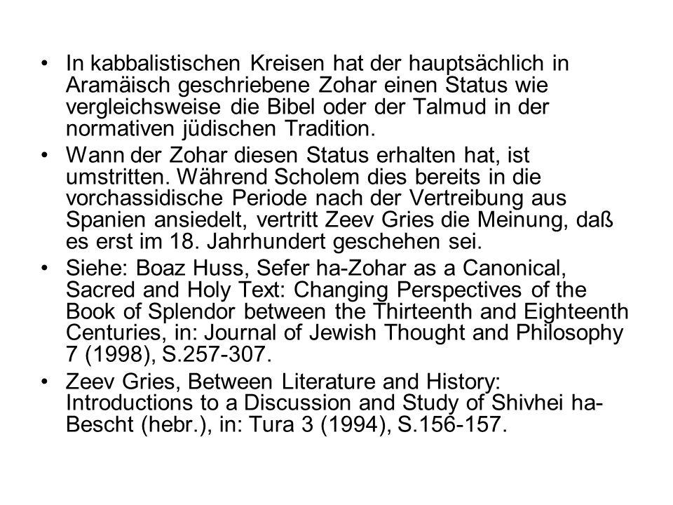 In kabbalistischen Kreisen hat der hauptsächlich in Aramäisch geschriebene Zohar einen Status wie vergleichsweise die Bibel oder der Talmud in der normativen jüdischen Tradition.