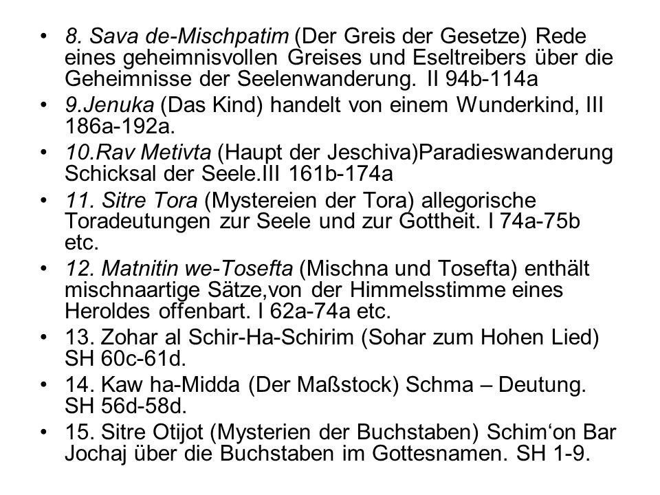 8. Sava de-Mischpatim (Der Greis der Gesetze) Rede eines geheimnisvollen Greises und Eseltreibers über die Geheimnisse der Seelenwanderung. II 94b-114a