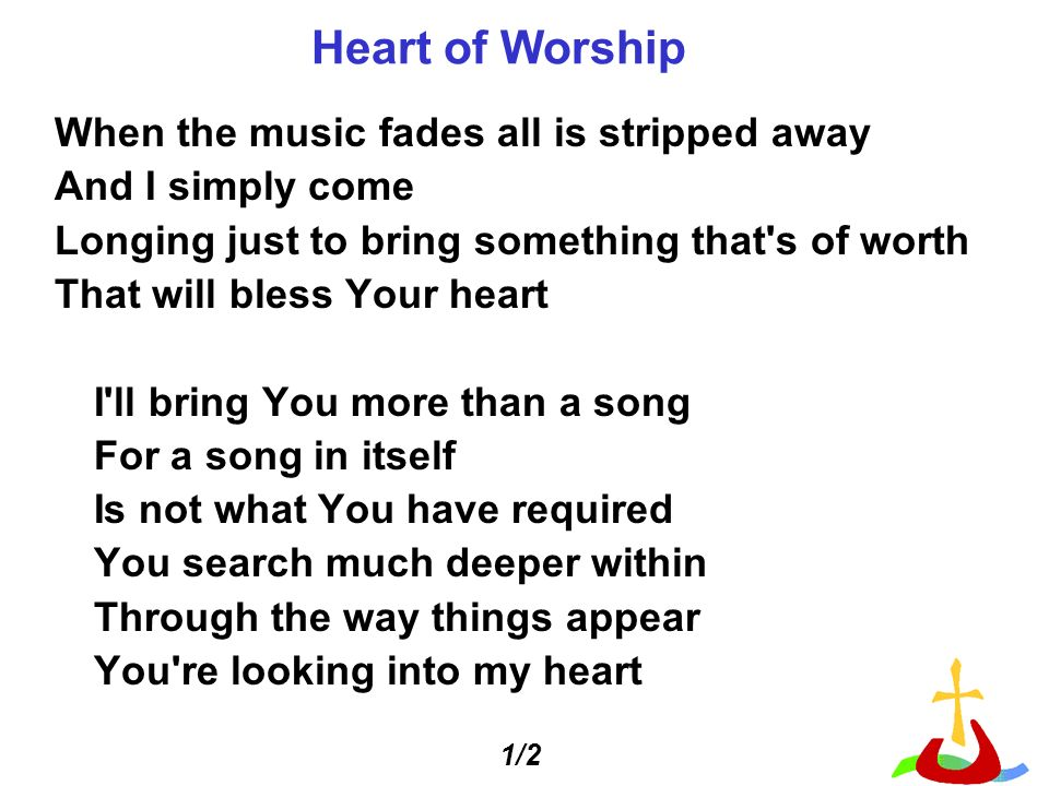 Heart of Worship When the music fades all is stripped away