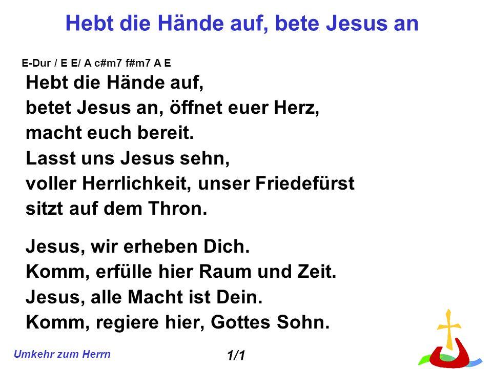 Hebt die Hände auf, bete Jesus an