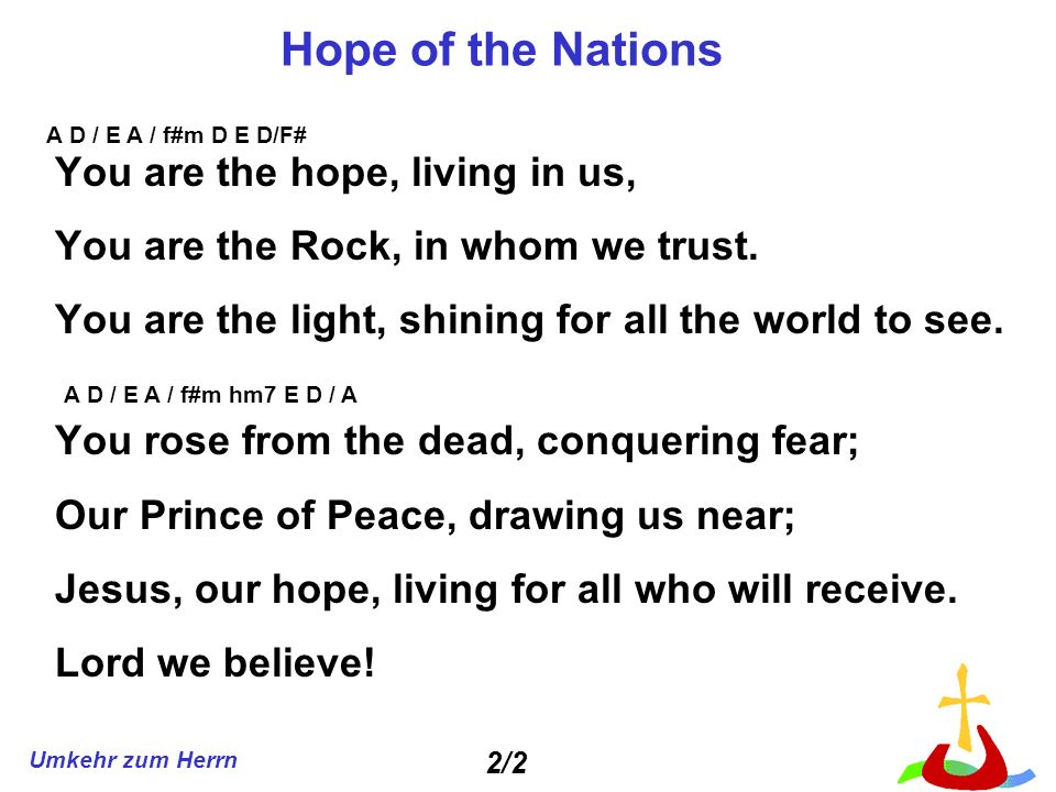 Hope of the Nations You are the hope, living in us,