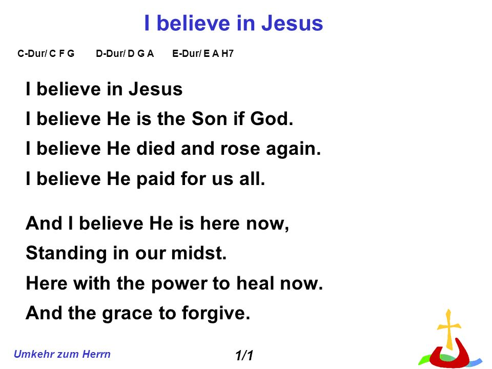 I believe in Jesus I believe in Jesus I believe He is the Son if God.