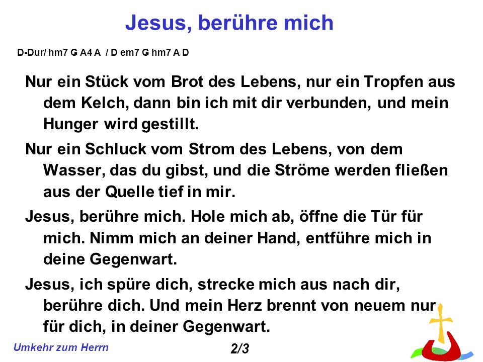 Jesus, berühre mich D-Dur/ hm7 G A4 A / D em7 G hm7 A D.
