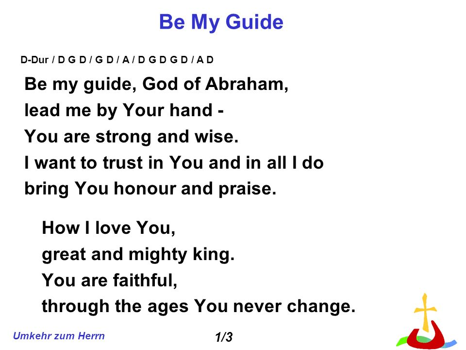 Be My Guide Be my guide, God of Abraham, lead me by Your hand -