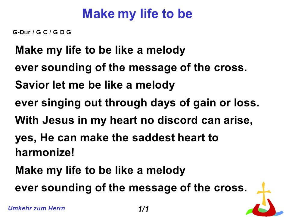 Make my life to be Make my life to be like a melody