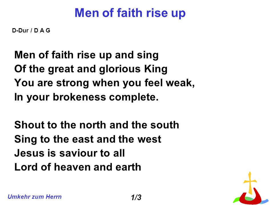 Men of faith rise up Men of faith rise up and sing