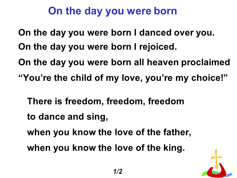 On the day you were born On the day you were born I danced over you.