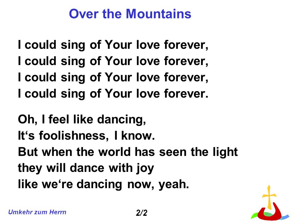 Over the Mountains I could sing of Your love forever,