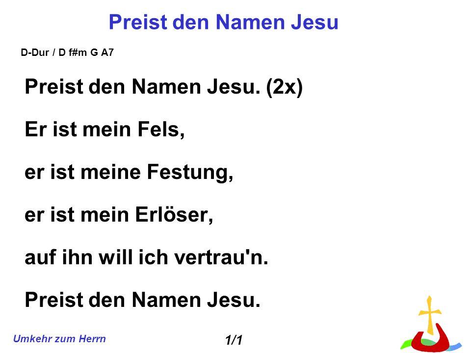 Preist den Namen Jesu. (2x) Er ist mein Fels, er ist meine Festung,