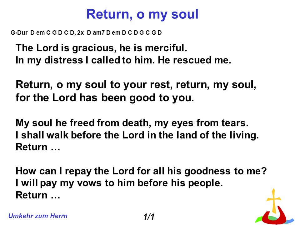 Return, o my soul Return, o my soul to your rest, return, my soul,