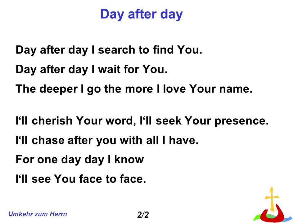 Day after day Day after day I search to find You.