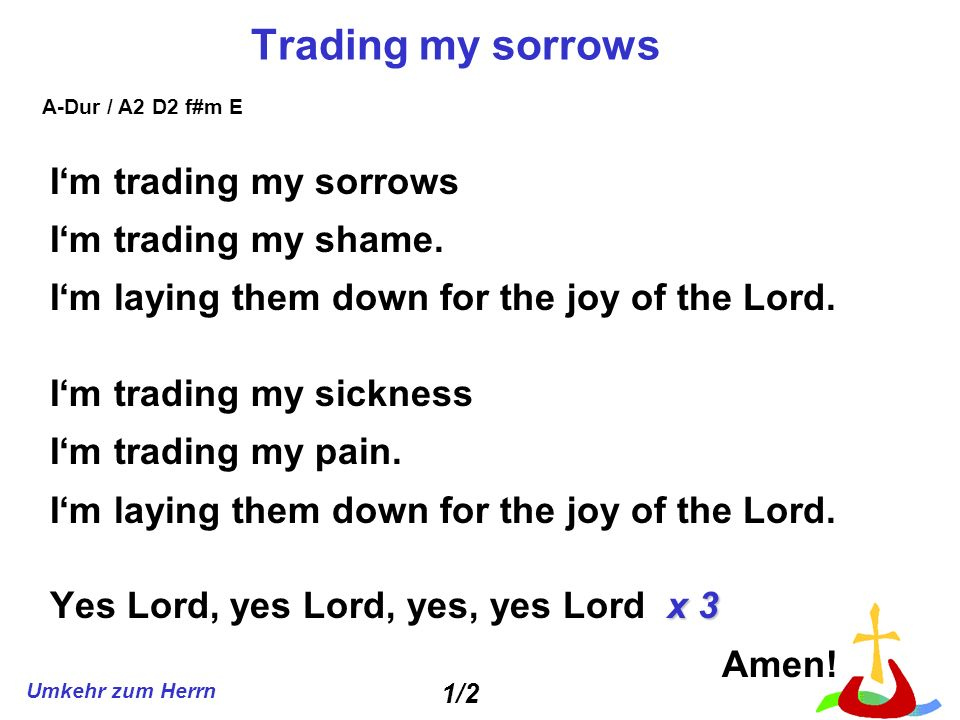 Trading my sorrows I'm trading my sorrows I'm trading my shame.