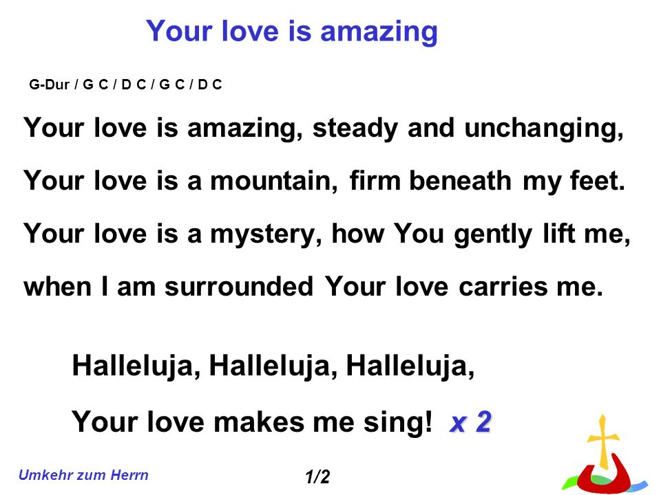 Halleluja, Halleluja, Halleluja, Your love makes me sing! x 2