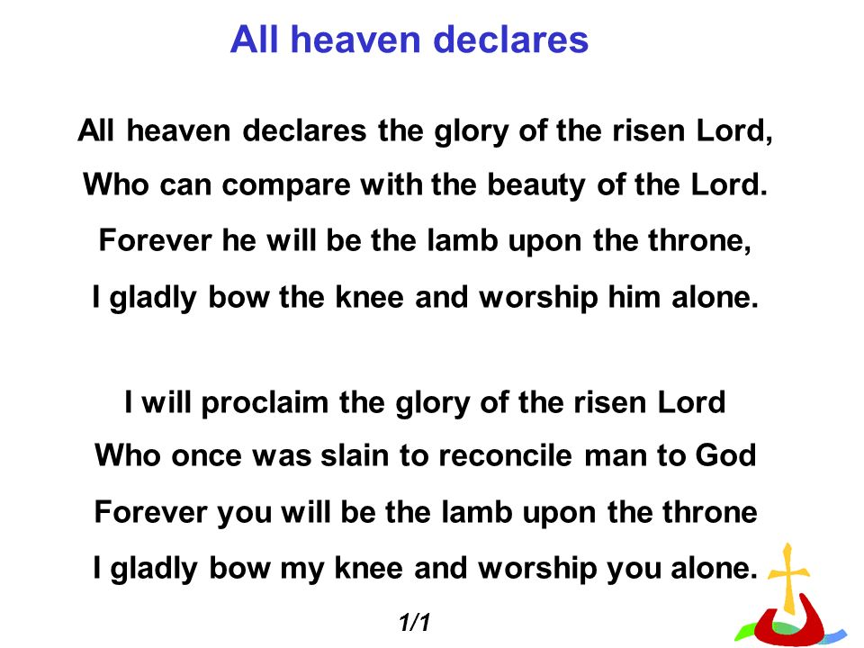 All heaven declares All heaven declares the glory of the risen Lord,