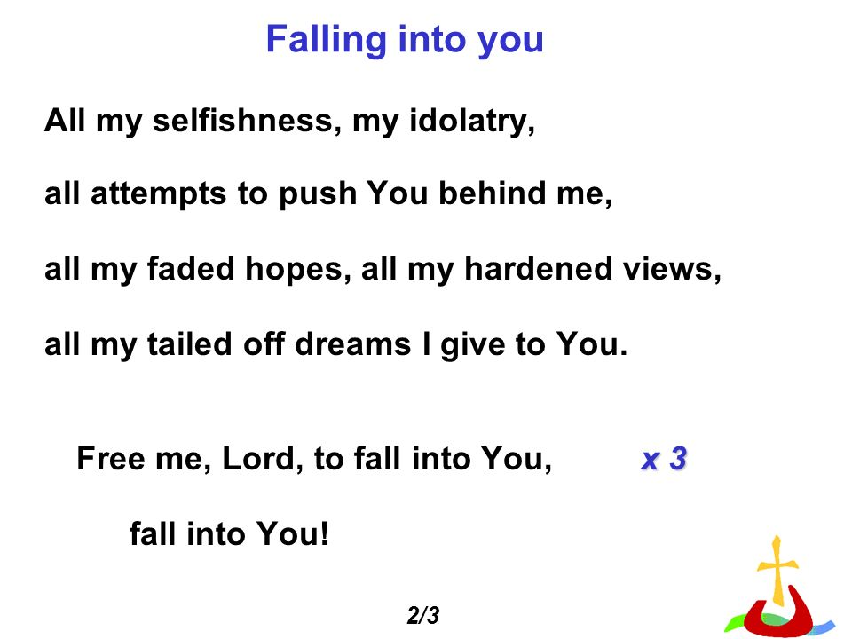 Falling into you All my selfishness, my idolatry,