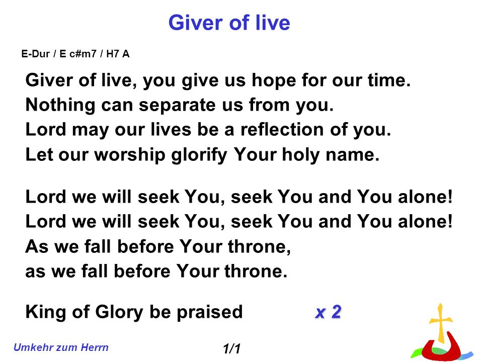 Giver of live Giver of live, you give us hope for our time.