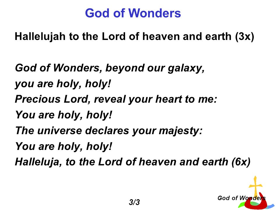 God of Wonders Hallelujah to the Lord of heaven and earth (3x)