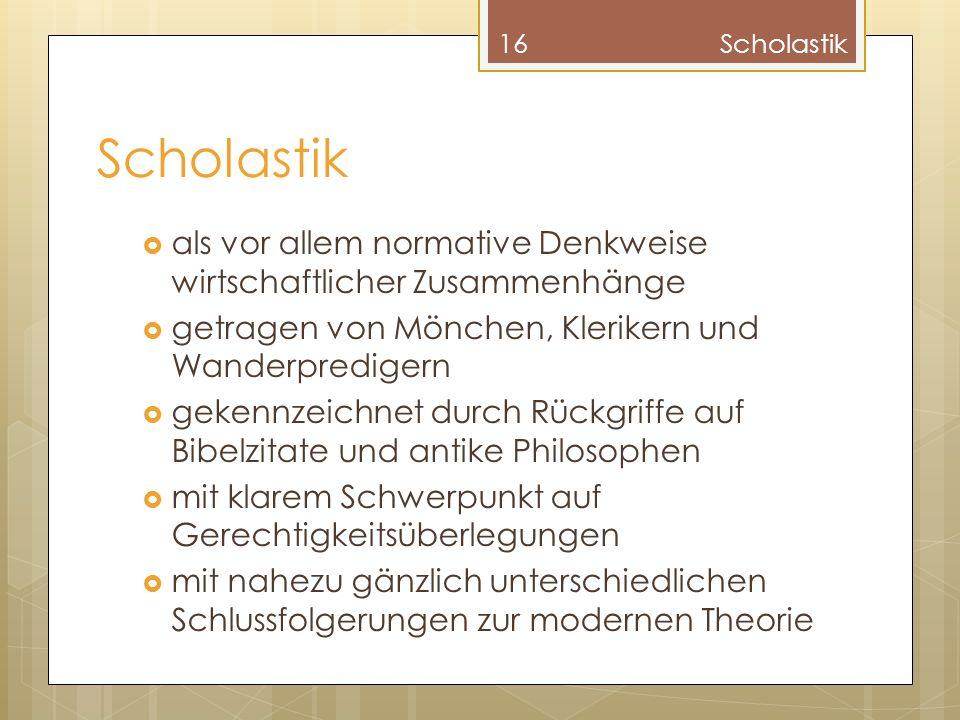 Scholastik Scholastik. als vor allem normative Denkweise wirtschaftlicher Zusammenhänge. getragen von Mönchen, Klerikern und Wanderpredigern.
