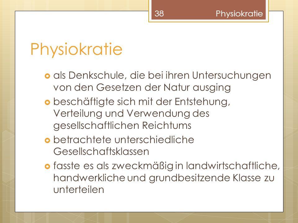 Physiokratie Physiokratie. als Denkschule, die bei ihren Untersuchungen von den Gesetzen der Natur ausging.
