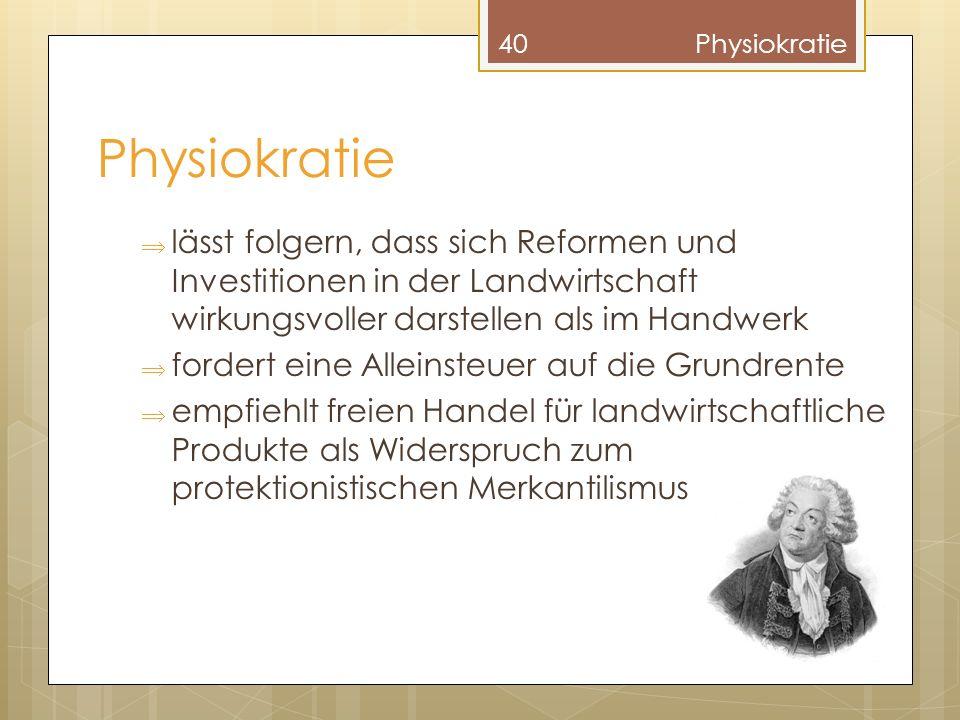 Physiokratie Physiokratie. lässt folgern, dass sich Reformen und Investitionen in der Landwirtschaft wirkungsvoller darstellen als im Handwerk.