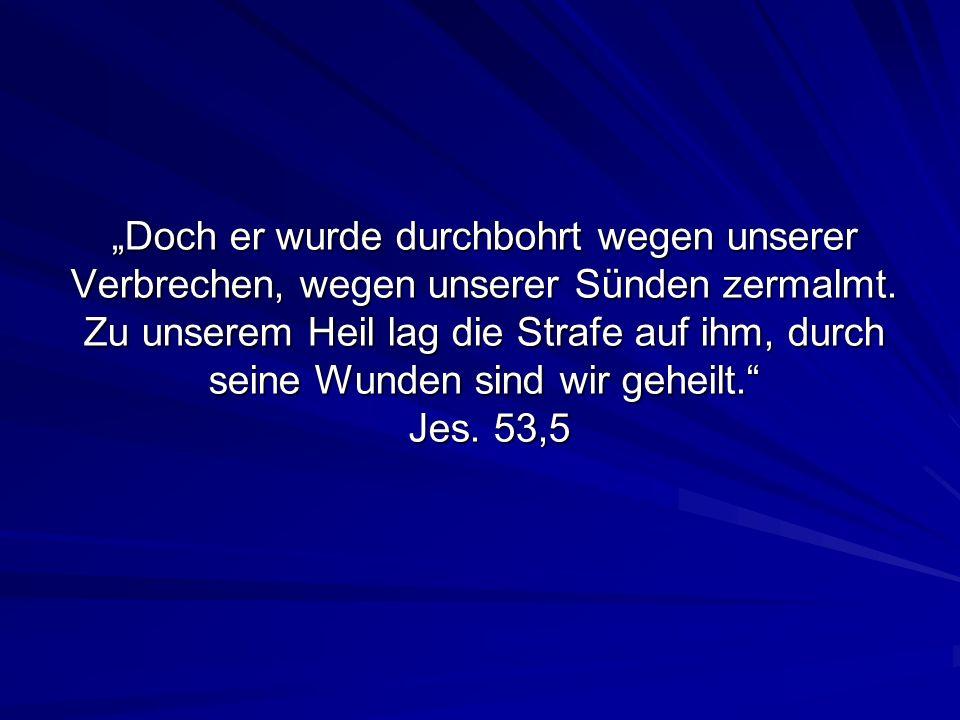 """""""Doch er wurde durchbohrt wegen unserer Verbrechen, wegen unserer Sünden zermalmt."""