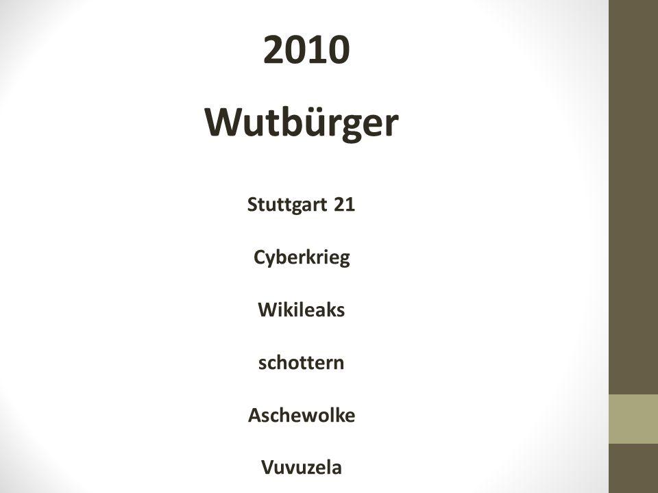 2010 Wutbürger Stuttgart 21 Cyberkrieg Wikileaks schottern Aschewolke