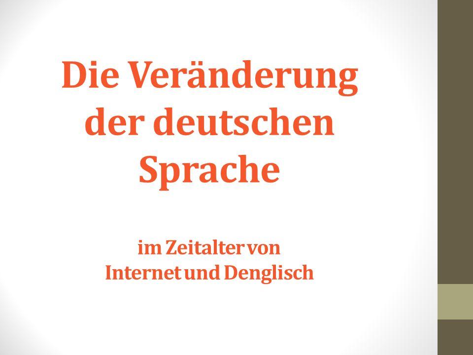 Die Veränderung der deutschen Sprache im Zeitalter von Internet und Denglisch