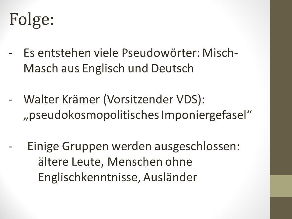 Folge: Es entstehen viele Pseudowörter: Misch-Masch aus Englisch und Deutsch. Walter Krämer (Vorsitzender VDS):