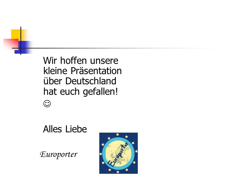 Wir hoffen unsere kleine Präsentation über Deutschland hat euch gefallen!