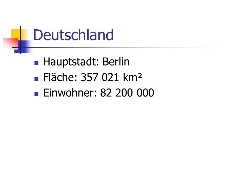 Deutschland Hauptstadt: Berlin Fläche: 357 021 km²