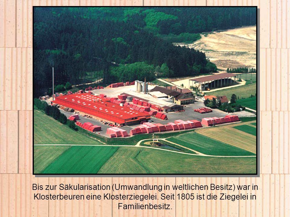 Bis zur Säkularisation (Umwandlung in weltlichen Besitz) war in Klosterbeuren eine Klosterziegelei.