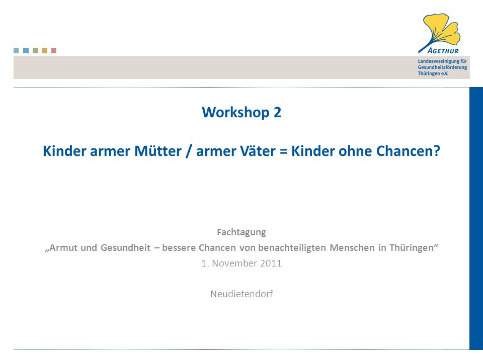 Workshop 2 Kinder armer Mütter / armer Väter = Kinder ohne Chancen