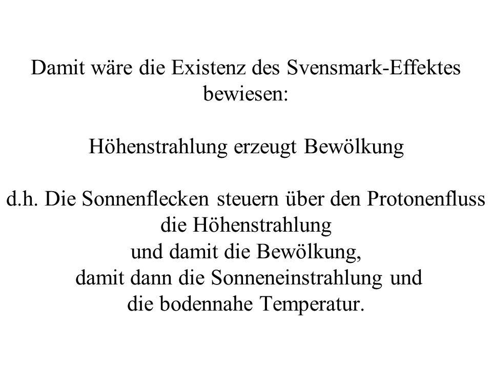 Damit wäre die Existenz des Svensmark-Effektes bewiesen: Höhenstrahlung erzeugt Bewölkung d.h.