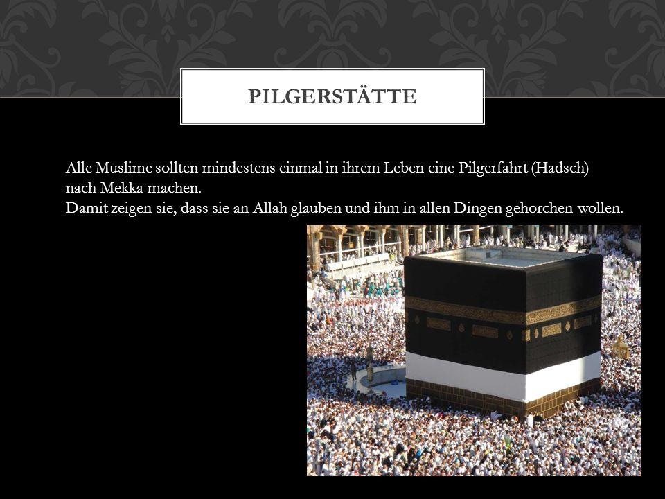 Pilgerstätte Alle Muslime sollten mindestens einmal in ihrem Leben eine Pilgerfahrt (Hadsch) nach Mekka machen.