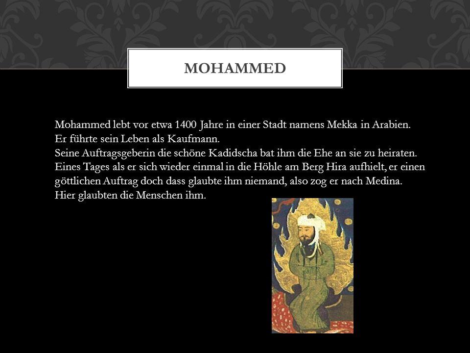 Mohammed Mohammed lebt vor etwa 1400 Jahre in einer Stadt namens Mekka in Arabien. Er führte sein Leben als Kaufmann.