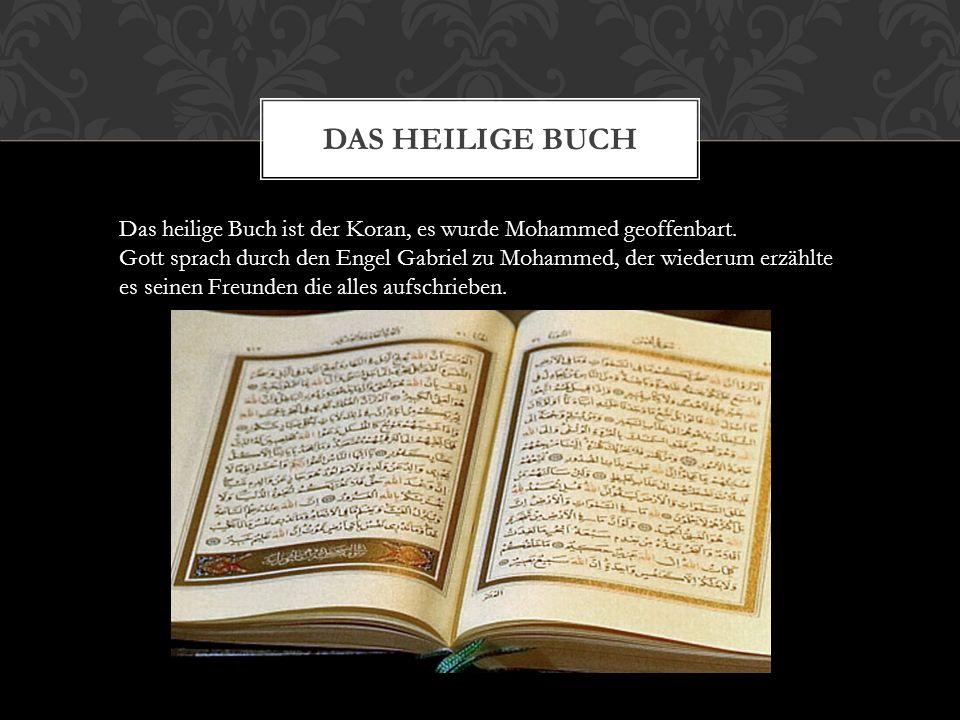 Das Heilige Buch Das heilige Buch ist der Koran, es wurde Mohammed geoffenbart.