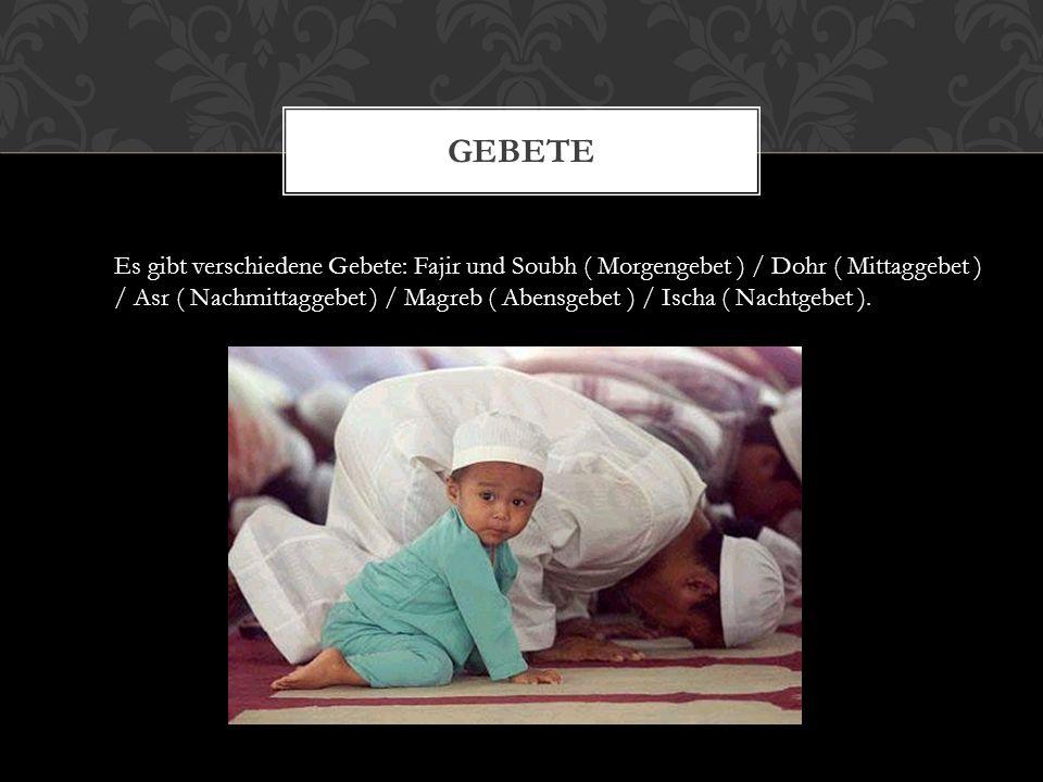 Gebete Es gibt verschiedene Gebete: Fajir und Soubh ( Morgengebet ) / Dohr ( Mittaggebet )