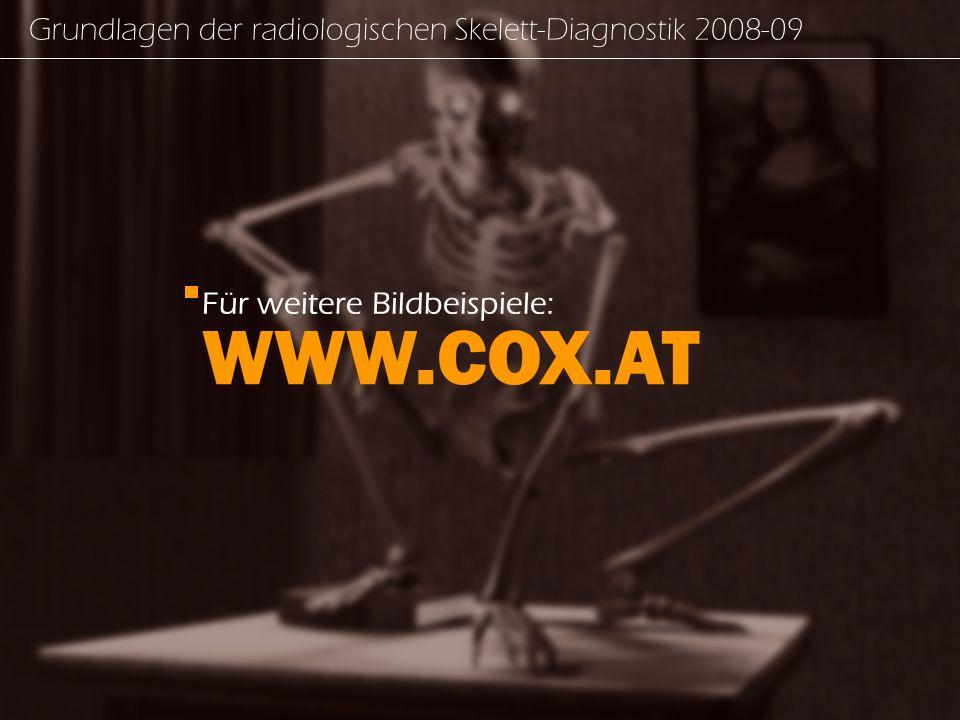 WWW.COX.AT Grundlagen der radiologischen Skelett-Diagnostik 2008-09