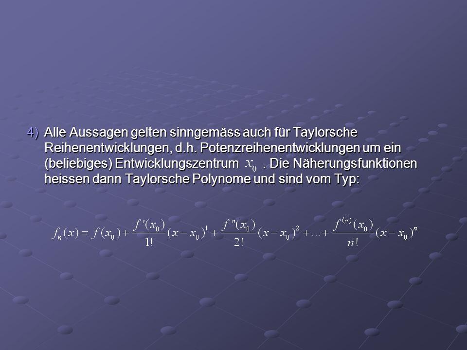 4) Alle Aussagen gelten sinngemäss auch für Taylorsche Reihenentwicklungen, d.h.