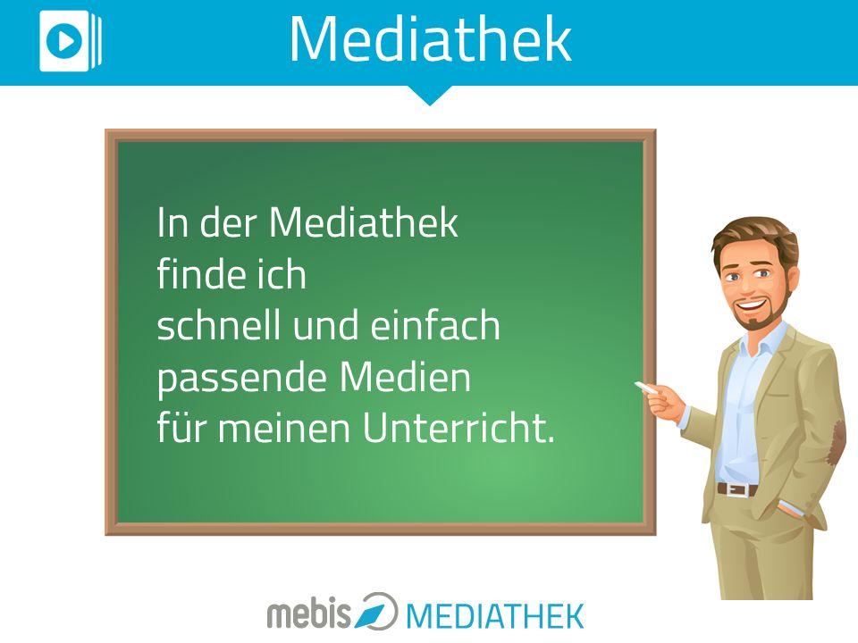 Mediathek In der Mediathek finde ich schnell und einfach