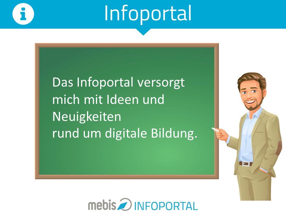Infoportal Das Infoportal versorgt mich mit Ideen und Neuigkeiten